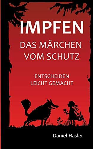 Hasler, Daniel<br />Impfen - Das Märchen vom Schutz: Entscheiden leicht gemacht
