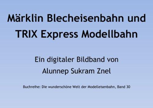 Märklin Blecheisenbahn und TRIX Express Modellbahn (Die