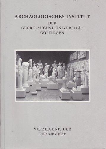 Verzeichnis der Gipsabgüsse des Archäologischen Instituts der Georg-August-Universität Göttingen. Bestand 1767-1989