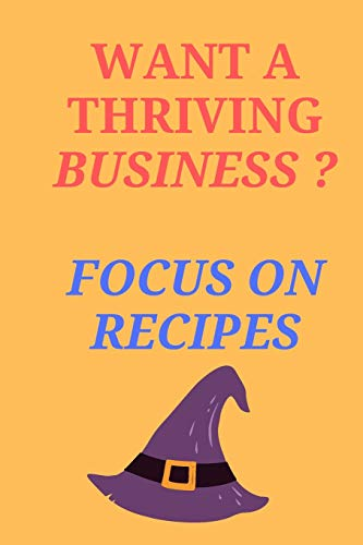 Purchase Want A Thriving Business? Focus On RECIPES!: All Purpose  Recipes  6x9 Blank Lined Formate...
