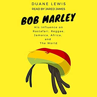 Bob Marley: His Influence on Rastafari, Reggae, Jamaica, Africa, and the World audiobook cover art