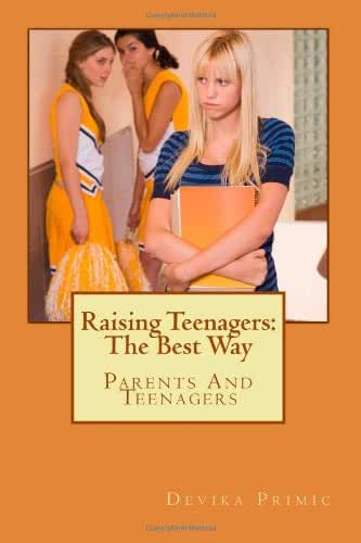 Raising Teenagers: The Best Way: Teenagers and Parents
