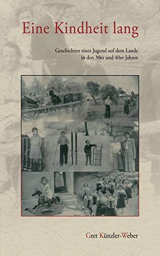 Eine Kindheit lang: Geschichten einer Jugend auf dem Lande in den 30er und 40er Jahren