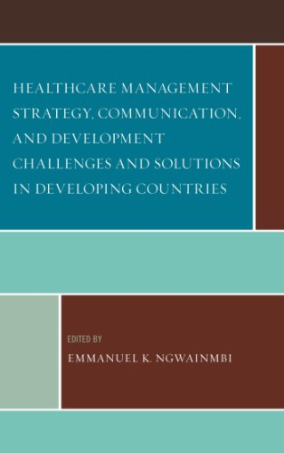 Healthcare Management Strategy, Communication, and Development Challenges and Solutions in Developing Countries (English Edition)