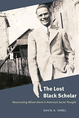 Compare Textbook Prices for The Lost Black Scholar: Resurrecting Allison Davis in American Social Thought  ISBN 9780226754437 by Varel, David A.