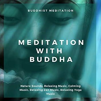 Meditation With Buddha (Buddhist Meditation, Nature Sounds, Relaxing Music, Calming Music, Relaxing Zen Music, Relaxing Yoga Music)