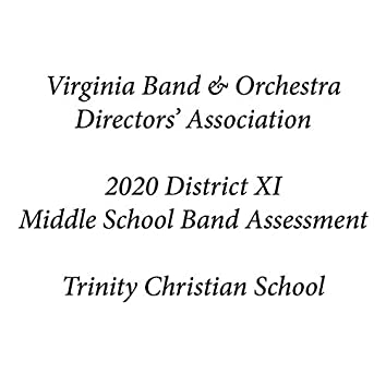 Virginia Band & Orchestra Directors' Association 2020 District XI Middle School Band Assessment Trinity Christian School