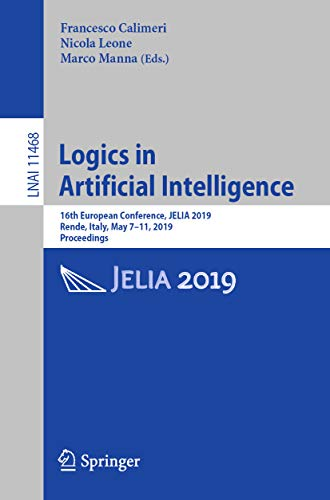 Logics in Artificial Intelligence: 16th European Conference, JELIA 2019, Rende, Italy, May 7–11, 2019, Proceedings (Lecture Notes in Artificial Intelligence Book 11468)