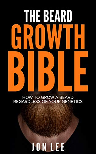 THE BEARD GROWTH BIBLE: How to Grow a Beard Regardless of Your Genetics (English Edition)