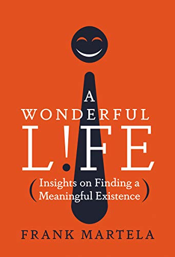 A Wonderful Life: Insights on Finding a Meaningful Existence