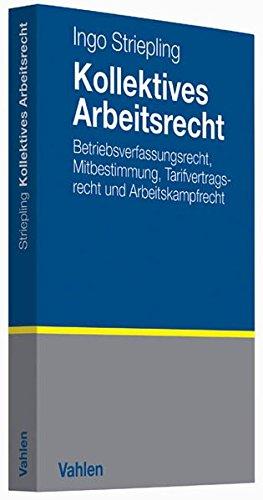 Kollektives Arbeitsrecht: Betriebsverfassungsrecht, Mitbestimmung, Tarifvertragsrecht und Arbeitskampfrecht