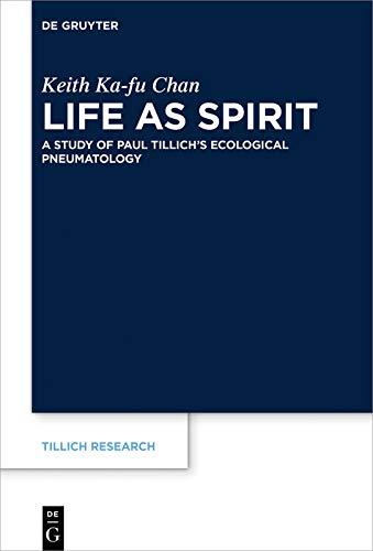 Life as Spirit: A Study of Paul Tillich's Ecological Pneumatology (Tillich Research Book 17) (English Edition)