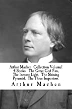 Arthur Machen  Collection Volume 1 4 Books   The Great God Pan,  The Inmost Light,  The Shining Pyramid,  The Three Impostors.