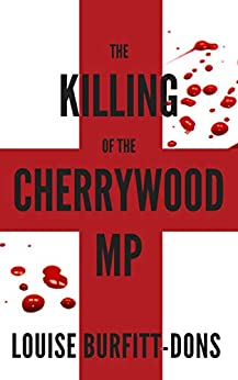 The Killing of the Cherrywood MP: An explosive ripped-from-the-headlines political thriller with a shocking twist (Karen Andersen series 2) by [Louise Burfitt-Dons]