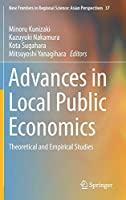 Advances in Local Public Economics: Theoretical and Empirical Studies (New Frontiers in Regional Science: Asian Perspectives, 37)