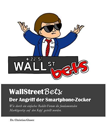 WallStreetBets: Der Angriff der Smartphone-Zocker: Wie durch ein einfaches Reddit-Forum die fundamentalen Marktgesetze auf den Kopf gestellt wurden. (German Edition)