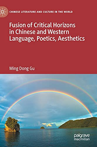 Compare Textbook Prices for Fusion of Critical Horizons in Chinese and Western Language, Poetics, Aesthetics Chinese Literature and Culture in the World 1st ed. 2021 Edition ISBN 9783030737290 by Gu, Ming Dong