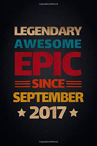 Legendary Awesome Epic Since September 2017: Notebook Journal and Diary, Daily Checklist & To Do List, Priorities, Notes & Reminders. Birthday Gift Ideas for Friends and Family (6 x 9 in 120 pages)