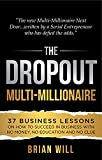 The Dropout Multi-Millionaire: 37 Business Lessons on How to Succeed in Business With No Money, No Education and No Clue (English Edition)