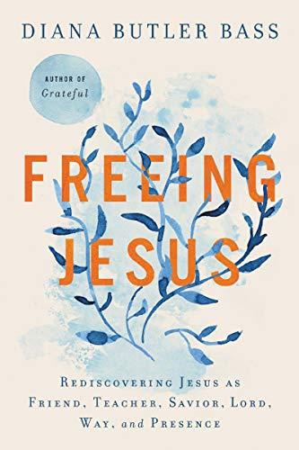 Freeing Jesus: Rediscovering Jesus as Friend, Teacher, Savior, Lord, Way, and Presence (English Edition)