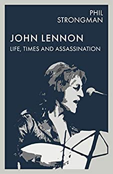 John Lennon: Life, Times and Assassination by [Phil Strongman]
