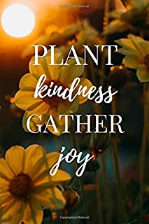 Plant Kindness Gather Joy: Plant Kindness Gather Joy Quote Notebook / Journal / Diary / Card / Greetings / Appreciation Gift (6 x 9 - 110 Blank Lined Pages)