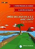 Créez des jeux de A à Z avec Unity - Jeu mobile et FPS 3D