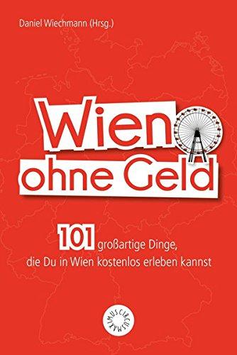 Wien ohne Geld: 101 großartige Dinge, die Du in Wien kostenlos erleben kannst