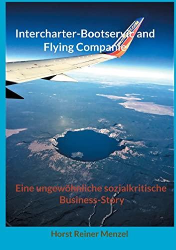 Intercharter-Bootservice and Flying Companie: Eine ungewöhnliche sozialkritische Business-Story