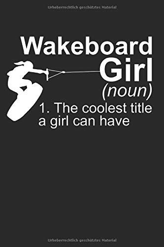 Definition Wakeboard Girl: Wakeboarding Geschenke für Frauen & Mädchen: Notizbuch DIN A5 I Dotted Punkteraster I 120 Seiten I Geschenkidee Wassersport ... Wakeboardfahrer Wakeboarder Boarder Sportler