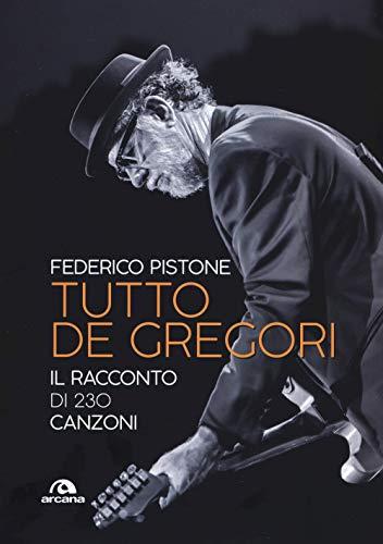 Tutto De Gregori: Il racconto di 230 canzoni