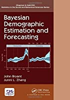 Bayesian Demographic Estimation and Forecasting (Chapman & Hall/CRC Statistics in the Social and Behavioral Sciences)