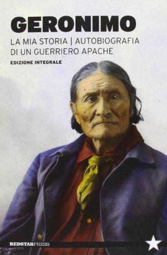 La mia storia. Autobiografia di un guerriero apache