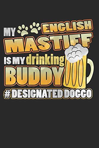 Journal: My English Mastiff Is My Drinking Buddy Hashtag Designated Doggo
