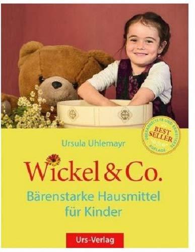 Wickel & Co. - Bärenstarke Hausmittel für Kinder: Sanft und natürlich heilen - die besten Hausmittel für...