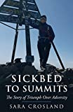 Sickbed To Summits: A Story Of Triumph Over Adversity