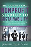 The Journey from Nonprofit Startup to Sustainability: Principles and Best Practices to Leaving a Legacy of Community Impact