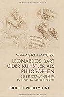 Leonardos Bart oder Kuenstler als Philosophen: Selbstformungen im 15. und 16. Jahrhundert