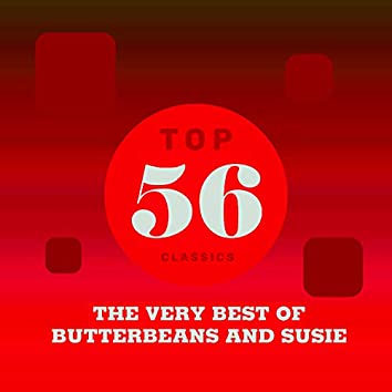 Top 56 Classics - The Very Best of Butterbeans and Susie