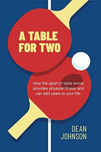 Best Review Of A TABLE FOR TWO: How the sport of Table Tennis provides physical fitness and can add ...