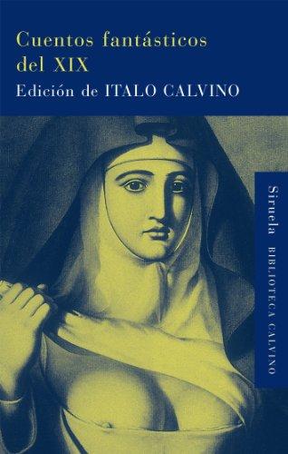 Cuentos fantásticos del XIX: Lo fantástico visionario / Lo fantástico cotidiano: 17 (Biblioteca Italo Calvino)