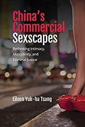 China\'s Commercial Sexscapes: Rethinking Intimacy, Masculinity, and Criminal Justice