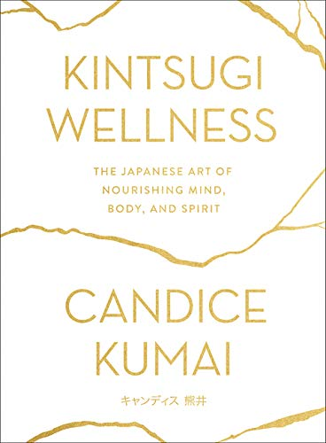 Kintsugi Wellness: The Japanese Art of Nourishing Mind, Body, and Spirit ⭐
