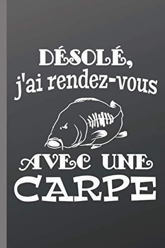 désolé j'ai rendez-vous avec une carpe: carnet de prises du pêcheur | souple facile à transporter | pour noter ses poissons | cadeau idéal pour le passionné de pêche (French Edition)