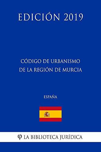 Código de Urbanismo de la Región de Murcia (España) (Edición 2019)
