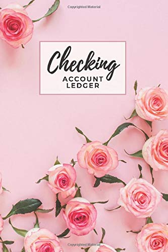 Checking Account Ledger: Pale Pink Rose Floral Print Cover / Check Register for Personal Checkbook / 2,400+ Entries / Spending Tracker / Great Gift for Organized Person