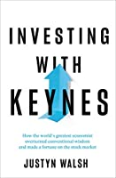 Investing with Keynes: How the World's Greatest Economist Overturned Conventional Wisdom and Made a Fortune on the Stock Market