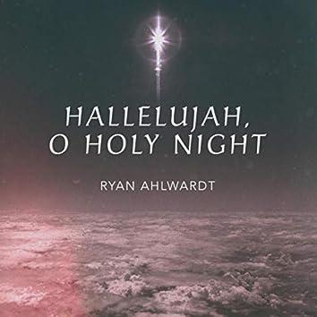 Hallelujah / O Holy Night