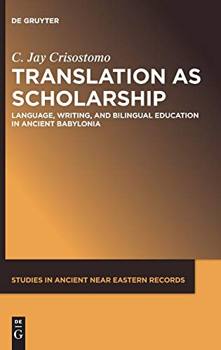 Translation As Scholarship: Language, Writing, and Bilingual Education in Ancient Babylonia (Studies in Ancient Near Eastern Records) (Studies in Ancient Near Eastern Records (Saner), 22)