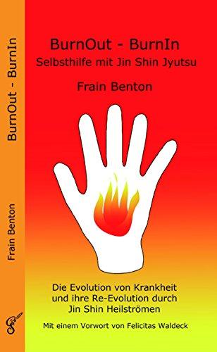 BurnOut - BurnIn. Selbsthilfe mit Jin Shin Jyutsu: Die Evolution von Krankheit und ihre Re-Evolution durch Jin Shin Heilströmen